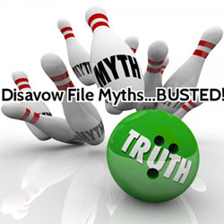 Top Disavow File Myths Busted